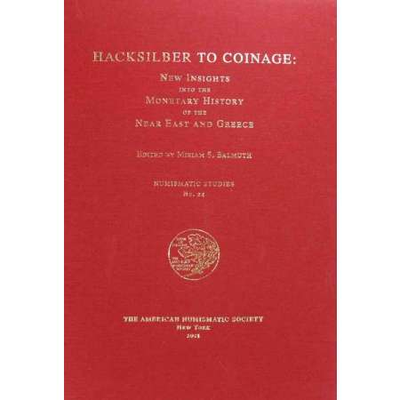 Hacksilber to coinage - The american numismatic society numéro 24 - New-York - 2001 Hacksilber to Coinage New insights into monetary history off the Near East and Greece, ANS Numismatic studies n° 24. 134 pages.