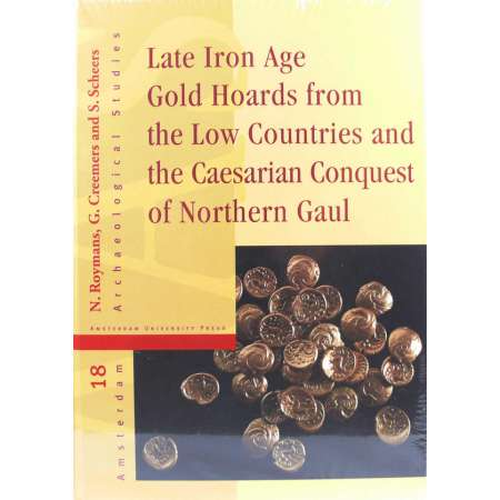 Late Iron Age Gold Hoards from the low countries and the caesarian conquest of northen Gaul - N. Roymans, G. Greemers and S. Scheers Ouvrage neuf sous célophane.