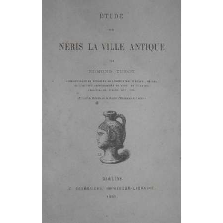 Néris la ville antique par Edmond Tudot - 1861 Moulins 1861 - Etude sur Néris, ville antique - Beau volume de 24 pages de textes et dessins divers
