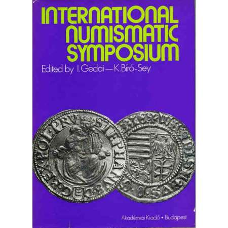 Proceedings of the international numismatic symposium-Budapest 1980 Gedai, I., Biro-Sey, K., Proceedings of the international numismatic symposium, Budapest 1980. 222 pages, 33 planches.