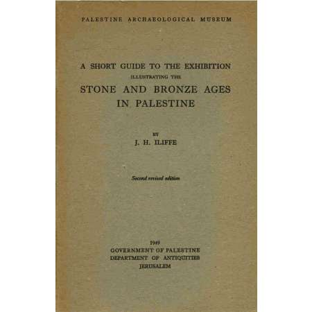 Stone and bronze ages in Palestine - J. H. Iliffe - 1949 Ouvrage en anglais de 38 pages + 8 planches.