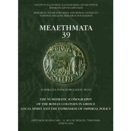 The numismatic iconography of the roman colonies in Greece - Athènes 2004 Papageorgiadou-Banis, Ch., The numismatic iconography of the roman colonies in Greece, local spirit and the expression of Imperial policy, MEΛETHMATA 39, Research centre for Greek and Roman Antiquity. 162 pages.